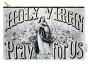 Holy Virgin Pray For Us Carry-all Pouch by Bill Cannon