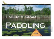 I Need A Good Paddling Carry-all Pouch