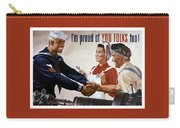 I'm Proud Of You Folks Too - Ww2 Carry-all Pouch