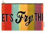 Let's Fry This Carry-all Pouch by Linda Woods