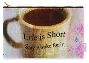 Life Is Short Stay Awake For It Carry-all Pouch