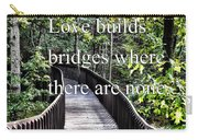 Love Builds Bridges Where There Are None Carry-all Pouch