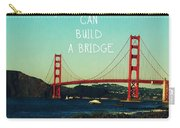 Love Can Build A Bridge- Inspirational Art Carry-all Pouch