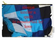 One Who Sleeps Under A Quilt Is Comforted By Love Carry-all Pouch