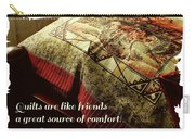 Quilts Are Like Friends A Great Source Of Comfort Carry-all Pouch