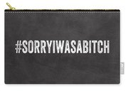 Sorry I Was A Bitch Card- Greeting Card Carry-all Pouch