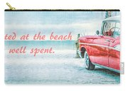 Time Wasted At The Beach Is Time Well Spent Carry-all Pouch