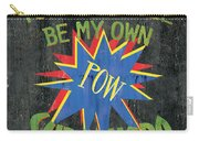 Today I Will Be... Carry-all Pouch by Debbie DeWitt