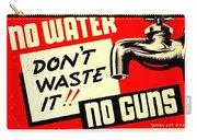War Poster - Ww2 - No Water No Guns Carry-all Pouch