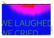 We Laughed We Cried Carry-all Pouch