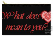 What Does Love Mean To You Carry-all Pouch