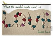 What The World Needs Now Is Love Sweet Love Carry-all Pouch