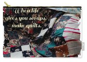 When Life Give You Scraps Make Quilts Carry-all Pouch