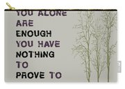 You Alone Are Enough - Maya Angelou Carry-all Pouch