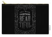 You Make Everything Beautiful Carry-all Pouch