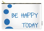 Be Happy Today In Blue Carry-all Pouch by Georgia Fowler