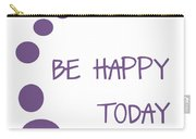 Be Happy Today In Purple Carry-all Pouch