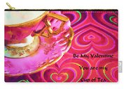 Be My Valentine You Are My Cup Of Tea Carry-all Pouch