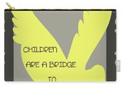 Children Are A Bridge To Heaven Carry-all Pouch by Georgia Fowler