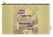 Love What You Do Do What You Love Carry-all Pouch