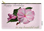 Wife Birthday Greeting Card - Pink Impatiens Blossom Carry-all Pouch