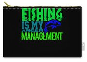 Fishing Is My Anger Management 1 Carry-all Pouch