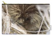Life Is Like A Porcupine... Carry-all Pouch