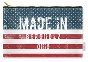Made In Bergholz, Ohio Carry-all Pouch