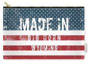 Made In Big Horn, Wyoming Carry-all Pouch