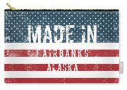Made In Fairbanks, Alaska Carry-all Pouch