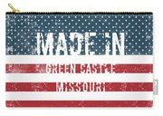 Made In Green Castle, Missouri Carry-all Pouch