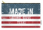 Made In Orange Grove, Texas Carry-all Pouch