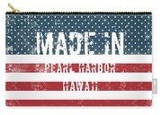 Made In Pearl Harbor, Hawaii Carry-all Pouch