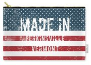 Made In Perkinsville, Vermont Carry-all Pouch
