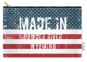 Made In Powder River, Wyoming Carry-all Pouch