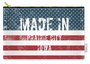 Made In Prairie City, Iowa Carry-all Pouch