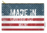 Made In Presque Isle, Maine Carry-all Pouch