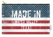 Made In Water Valley, Texas Carry-all Pouch