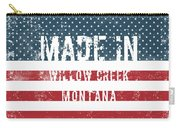 Made In Willow Creek, Montana Carry-all Pouch