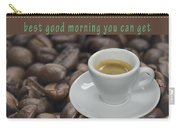 Premium Coffee - Best Good Morning You Can Get  Carry-all Pouch