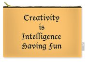 Creativity Is Intelligence Having Fun 5429.02 Carry-all Pouch