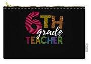 6th Grade Teacher Light For Sixth Grade Teachers Cute Gift Carry-all Pouch