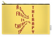 A Good Friend Is Cheaper Than Thearpy 1 Carry-all Pouch
