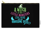A Witch And Her Little Monsters Live Here With One Handsome Devil Halloween Carry-all Pouch