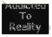 Addicted To Reality Tv - White Print For Dark Carry-all Pouch