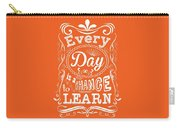 Every Day Is A Chance To Learn Motivating Quotes Poster Carry-all Pouch
