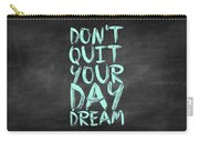 Don't Quite Your Day Dream Inspirational Quotes Poster Carry-all Pouch by Lab No 4
