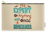 The Expert In Anything Was Once A Beginner Quotes Poster Carry-all Pouch