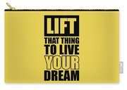 Lift That Thing To Live Your Dream Quotes Poster Carry-all Pouch