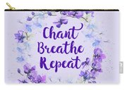 Chant, Breathe, Repeat Carry-all Pouch